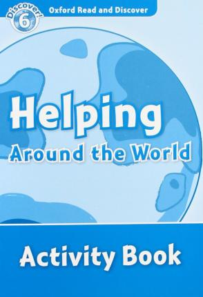 Oxford Read and Discover: Level 6: Helping Around the World Activity Book