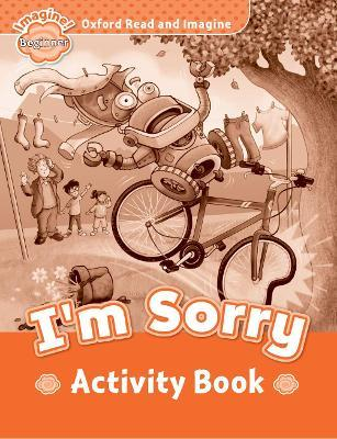 Oxford Read and Imagine: Beginner:: I'm Sorry activity book