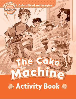Oxford Read and Imagine: Beginner:: The Cake Machine activity book