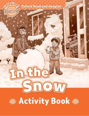 Oxford Read and Imagine: Beginner:: In the Snow activity book
