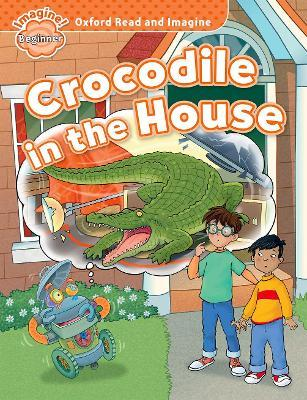Oxford Read and Imagine: Beginner:: Crocodile in the House