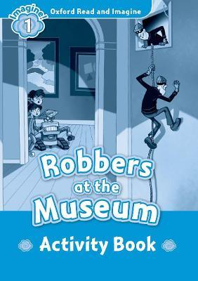 Oxford Read and Imagine: Level 1:: Robbers at the Museum activity book