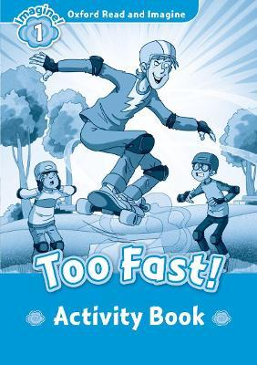 Oxford Read and Imagine: Level 1:: Too Fast! activity book