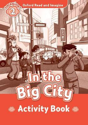 Oxford Read and Imagine: Level 2:: In the Big City activity book