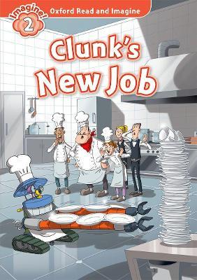 Oxford Read and Imagine: Level 2:: Clunk's New Job