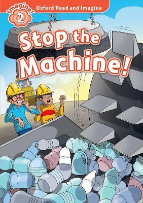Oxford Read and Imagine: Level 2:: Stop The Machine! audio CD pack