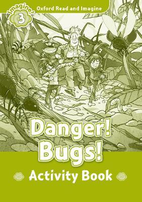 Oxford Read and Imagine: Level 3:: Danger! Bugs! activity book