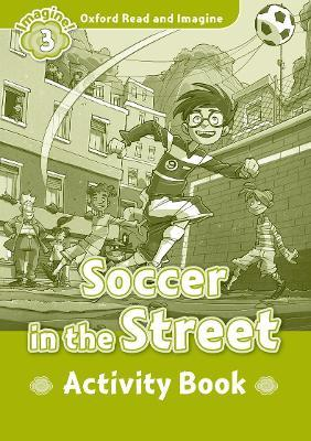 Oxford Read and Imagine: Level 3:: Soccer in the Street activity book