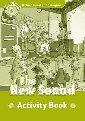 Oxford Read and Imagine: Level 3:: The New Sound activity book