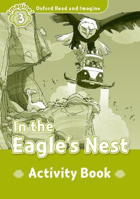 Oxford Read and Imagine: Level 3:: In the Eagle's Nest activity book