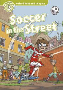 Oxford Read and Imagine: Level 3:: Soccer in the Street audio CD pack