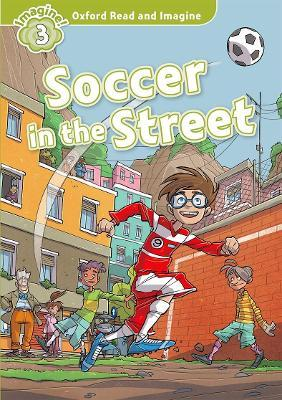 Oxford Read and Imagine: Level 3:: Soccer in the Street
