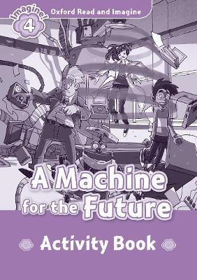 Oxford Read and Imagine: Level 4:: A Machine for the Future activity book