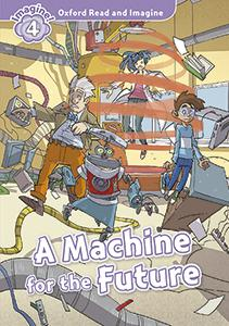 Oxford Read and Imagine: Level 4:: A Machine for the Future audio CD pack