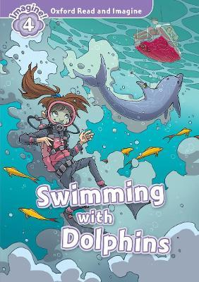 Oxford Read and Imagine: Level 4:: Swimming With Dolphins
