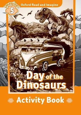 Oxford Read and Imagine: Level 5:: Day of the Dinosaurs activity book
