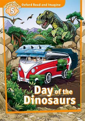Oxford Read and Imagine: Level 5:: Day of the Dinosaurs