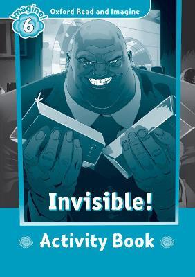 Oxford Read and Imagine: Level 6:: Invisible activity book