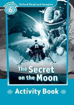 Oxford Read and Imagine: Level 6:: The Secret on the Moon activity book