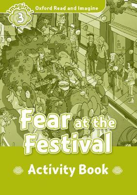 Oxford Read and Imagine: Level 3:: Fear at the Festival activity book