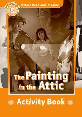 Oxford Read and Imagine: Level 5:: The Painting in the Attic activity book