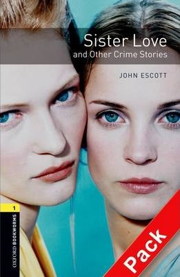 Oxford Bookworms Library: Level 1:: Sister Love and Other Crime Stories audio CD pack
