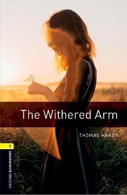 Oxford Bookworms Library: Level 1: The Withered Arm: Oxford Bookworms Library: Level 1:: The Withered Arm 400 Headwords