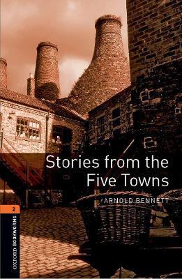 Oxford Bookworms Library: Level 2: Stories from the Five Towns: Oxford Bookworms Library: Level 2:: Stories from the Five Towns 700 Headwords