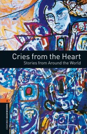Oxford Bookworms Library: Level 2: Cries from the Heart: Stories from Around the World