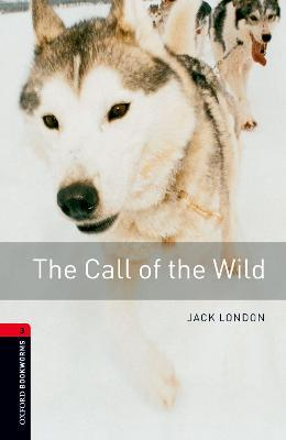 THE CALL OF THE WILD. OXFORD BOOKWORMS LEVEL 3 / 3 ED.
