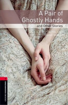 A A Oxford Bookworms Library: A Pair of Ghostly Hands and Other Stories: Oxford Bookworms Library: Level 3:: A Pair of Ghostly Hands and Other Stories 1000 Headwords Level 3