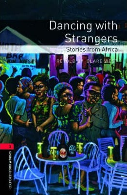 Oxford Bookworms Library: Level 3:: Dancing with Strangers: Stories from Africa