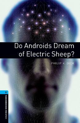 Oxford Bookworms Library: Stage 5: Do Androids Dream of Electric Sheep?: 1800 Headwords
