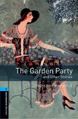Oxford Bookworms Library: Level 5:: The Garden Party and Other Stories