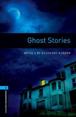 Oxford Bookworms Library: Stage 5: Ghost Stories: Oxford Bookworms Library: Level 5:: Ghost Stories 1800 Headwords