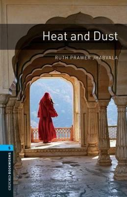 Oxford Bookworms Library: Stage 5: Heat and Dust: 1800 Headwords