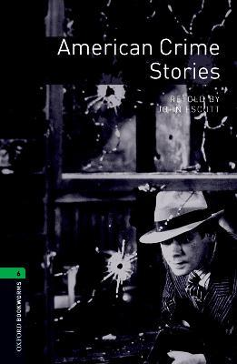 Oxford Bookworms Library: Level 6:: American Crime Stories