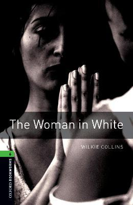 Oxford Bookworms Library: Level 6:: The Woman in White