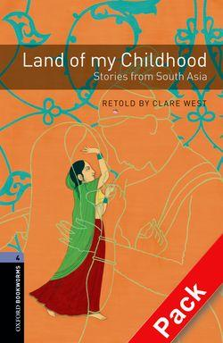Oxford Bookworms Library: Level 4: Land of My Childhood: Stories from South Asia Audio CD Pack: 1400 Headwords