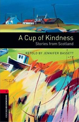 Oxford Bookworms Library: Level 3:: A Cup of Kindness: Stories from Scotland audio CD pack