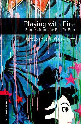 Oxford Bookworms Library: Playing with Fire: Stories from the Pacific Rim: Oxford Bookworms Library: Level 3:: Playing with Fire: Stories from the Pacific Rim 100 Headwords Level 3