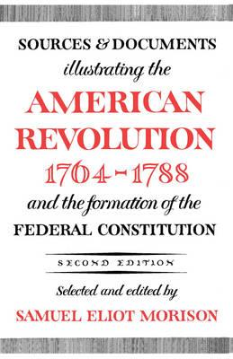 Sources and Documents Illustrating the American Revolution, 1764-1788