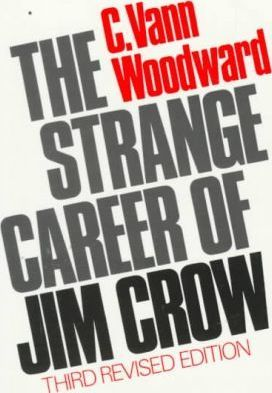 "the strange career of jim crow That strange career made a crucial contribution in its clining years of jim crow"" and ""the career becomes stranger,""haveadifferentkindofvaluethanthebook's."