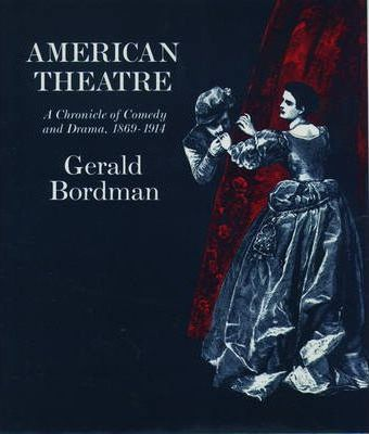 American Theatre: A Chronicle of Comedy and Drama 1869-1914