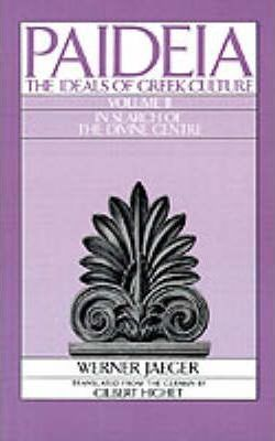 Paideia: The Ideals of Greek Culture: II. In Search of the Divine Centre