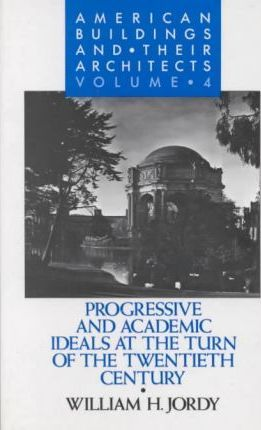 American Buildings and Their Architects: Progressive and Academic Ideals at the Turn of the Twentieth Century v.4