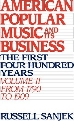 American Popular Music and its Business: Volume II: From 1790 to 1909