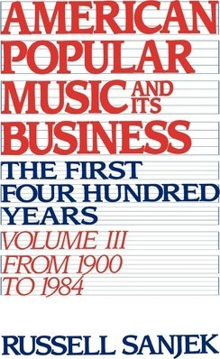 American Popular Music and its Business: Volume III: From 1909 to 1984