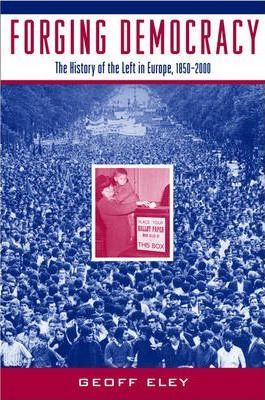 Forging Democracy: The Left and the Struggle for Democracy in Europe, 1850-2000