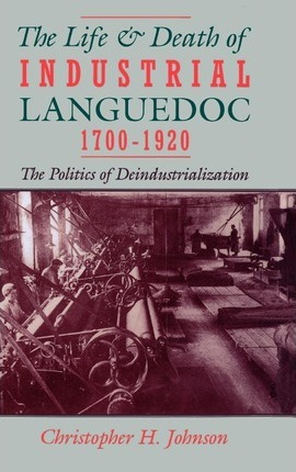 The Life and Death of Industrial Languedoc, 1700-1920